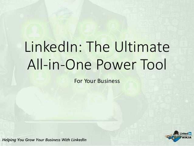 LinkedIn: The Ultimate All-in-One Power Tool For Your Business