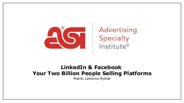 LinkedIn & Facebook Your Two Billion People Selling Platforms Marki Lemons-Ryhal