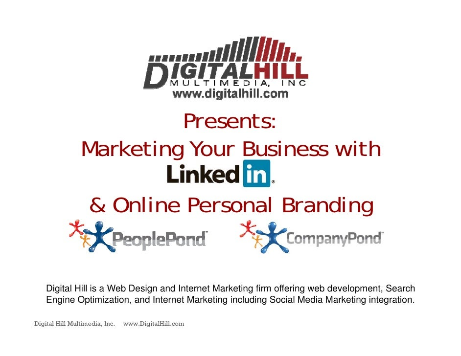 Presents:                 Marketing Your Business with                     & Online Personal Branding       Digital Hill i...