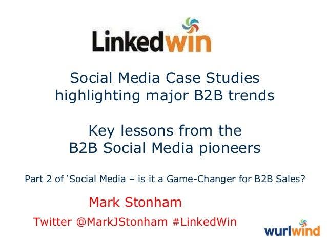 "Social Media Case Studies highlighting major B2B trends Key lessons from the B2B Social Media pioneers Part 2 of ""Social M..."
