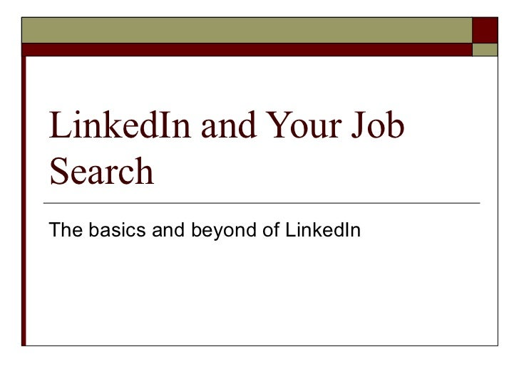 LinkedIn and Your JobSearchThe basics and beyond of LinkedIn