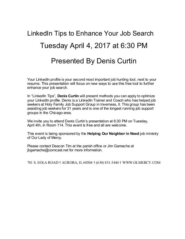 LinkedIn Tips to Enhance Your Job Search Tuesday April 4, 2017 at 6:30 PM Presented By Denis Curtin Your LinkedIn profile ...