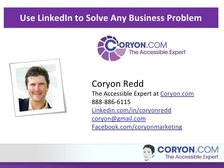 Use LinkedIn to Solve Any Business Problem  Coryon Redd The Accessible Expert at  Coryon.com 888-886-6115 Linkedin.com/in/...