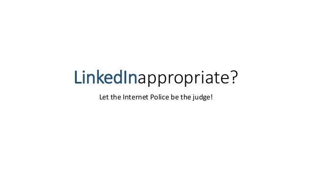 LinkedInappropriate? Let the Internet Police be the judge!