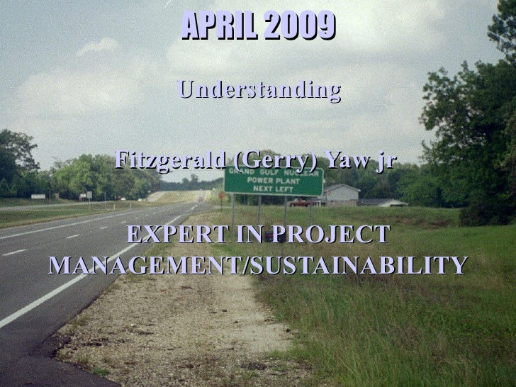 APRIL 2009 Understanding Fitzgerald (Gerry) Yaw jr  EXPERT IN PROJECT MANAGEMENT/SUSTAINABILITY
