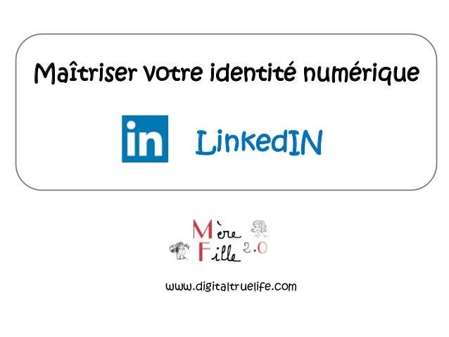 Maîtriser votre identité numérique LinkedIN www.digitaltruelife.com
