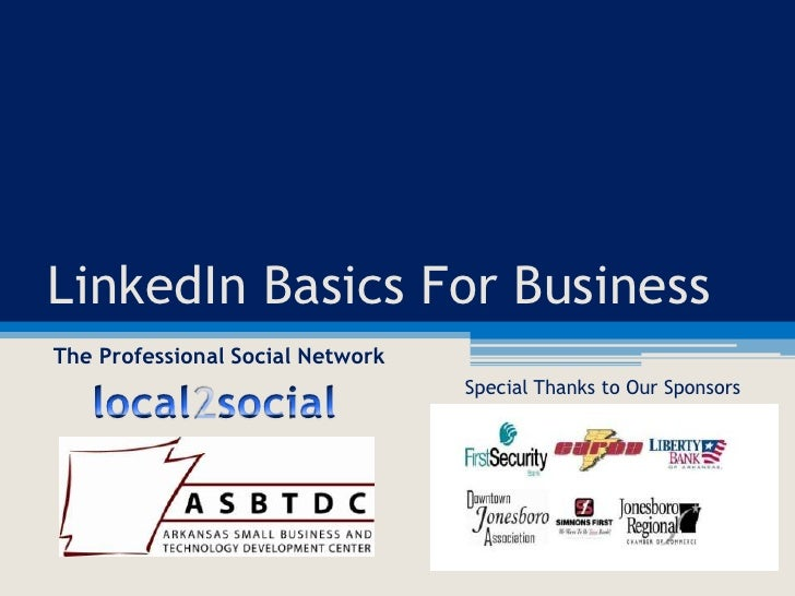 LinkedIn Basics For Business<br />The Professional Social Network<br />local2social<br />Special Thanks to Our Sponsors <b...