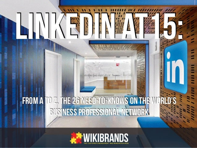 LINKEDIN AT15: From A to Z, the 26 Need-to-Knows on the World's Business Professional Network