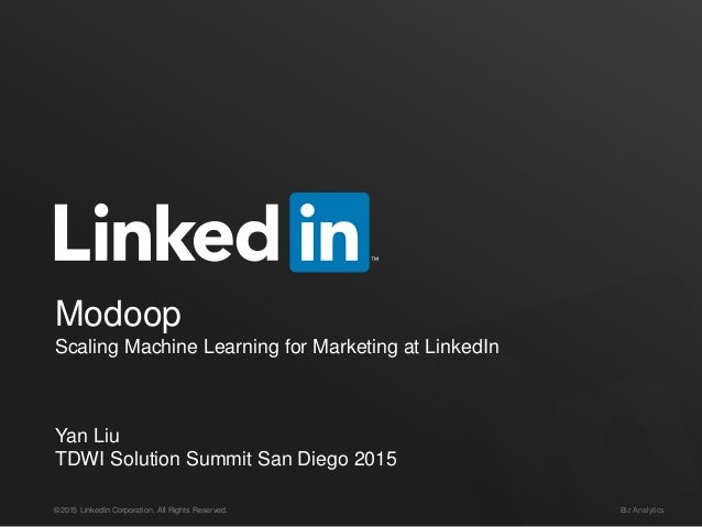 ©2015 LinkedIn Corporation. All Rights Reserved. Biz Analytics Modoop Scaling Machine Learning for Marketing at LinkedIn Y...