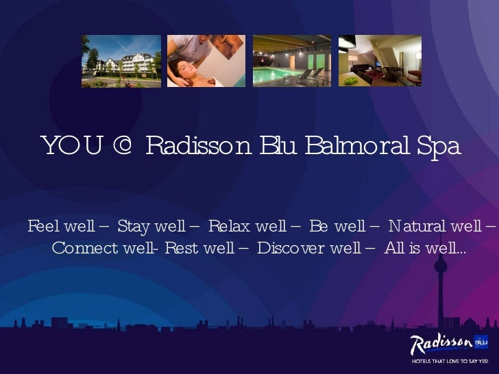YOU @ Radisson Blu Balmoral Spa Feel well – Stay well – Relax well – Be well – Natural well – Connect well- Rest well – Di...