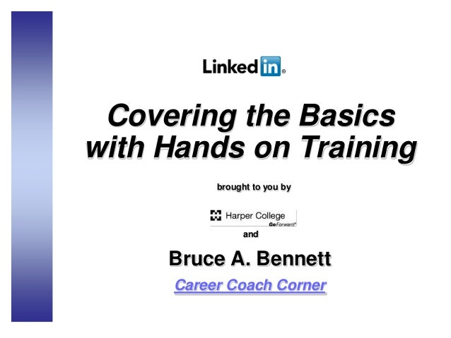 Covering the Basics with Hands on Training brought to you by and Bruce A. Bennett Career Coach Corner
