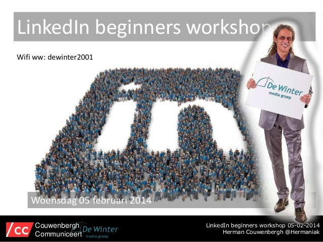LinkedIn beginners workshop Wifi ww: dewinter2001  Woensdag 05 februari 2014 Couwenbergh Communiceert  LinkedIn beginners ...