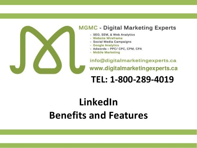 www.digitalmarketingexperts.ca TEL: 1-800-289-4019 LinkedIn Benefits and Features