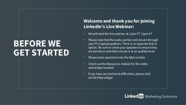 Welcome and thank you for joining LinkedIn's Live Webinar: • We will start the live webinar at 11am PT | 2pm ET • Please n...
