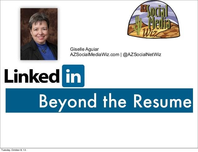 Giselle Aguiar AZSocialMediaWiz.com | @AZSocialNetWiz  Beyond the Resume Tuesday, October 8, 13