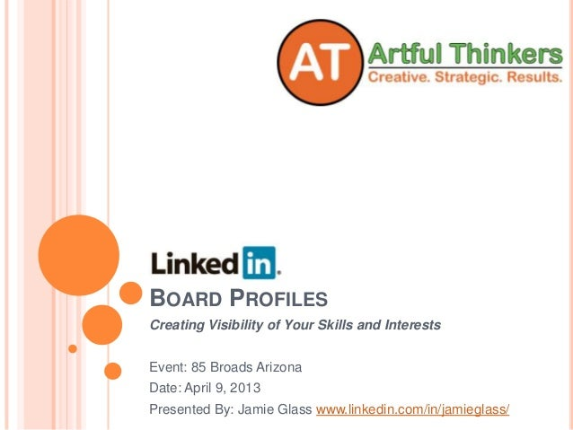 BOARD PROFILESCreating Visibility of Your Skills and InterestsEvent: 85 Broads ArizonaDate: April 9, 2013Presented By: Jam...