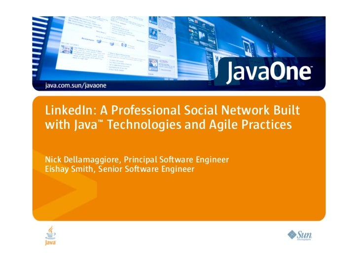 LinkedIn: A Professional Social Network Built with Java™ Technologies and Agile Practices  Nick Dellamaggiore, Principal S...
