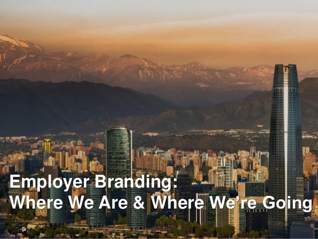 Employer Branding: Where We Are & Where We're Going