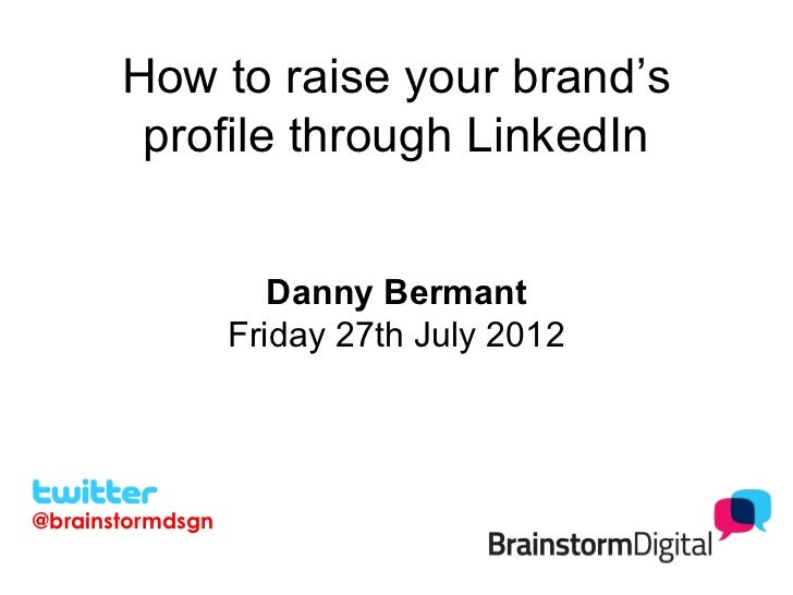 How to raise your brand's        profile through LinkedIn                     Danny Bermant                  Friday 27th J...