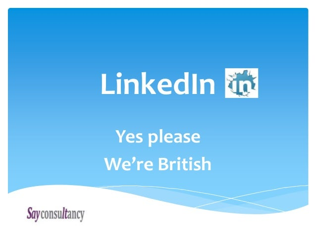 LinkedIn Yes please We're British