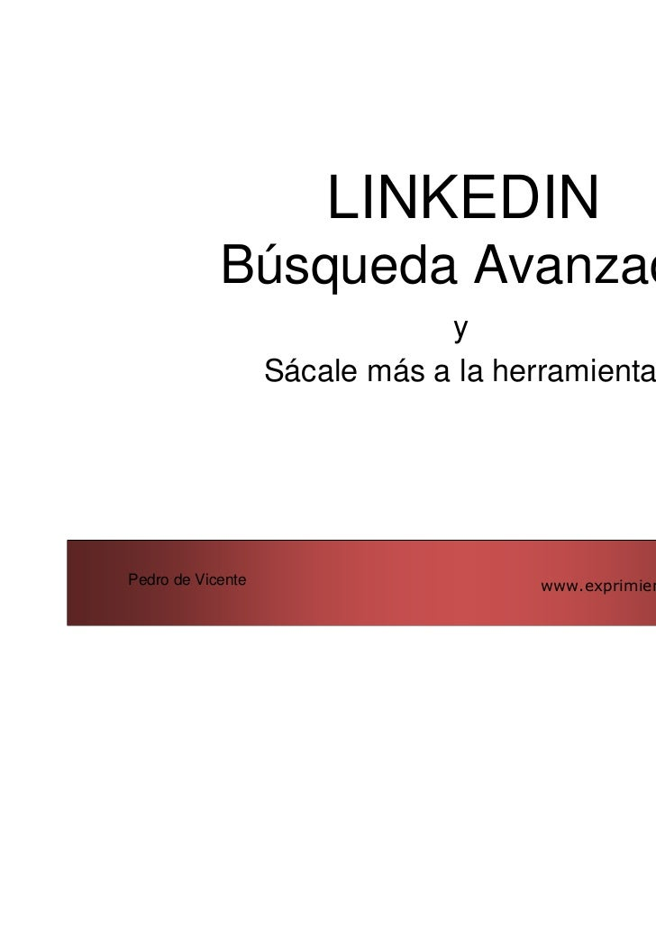 LINKEDIN            Búsqueda Avanzada                               y                   Sácale más a la herramientaPedro d...