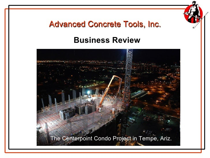 Advanced Concrete Tools, Inc.         Business Review     The Centerpoint Condo Project in Tempe, Ariz.
