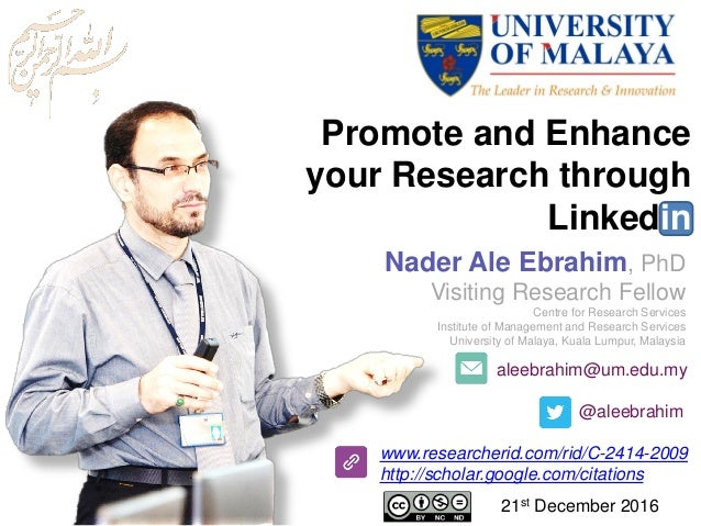 aleebrahim@um.edu.my @aleebrahim www.researcherid.com/rid/C-2414-2009 http://scholar.google.com/citations Promote and Enha...