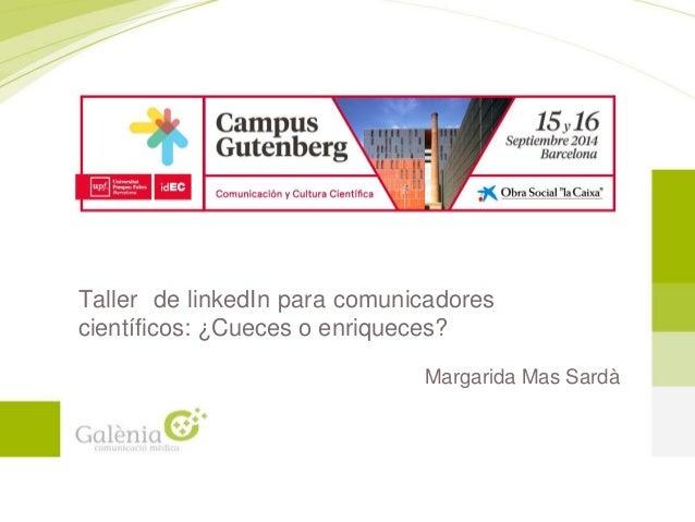 Taller de linkedIn para comunicadores científicos: ¿Cueces o enriqueces? Margarida Mas Sardà