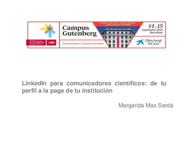 LinkedIn para comunicadores científicos: de tu perfil a la page de tu institución Margarida Mas Sardà