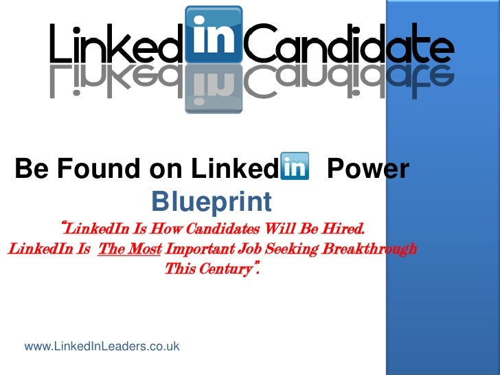 """Be Found on Linked                        Power         Blueprint      """"LinkedIn Is How Candidates Will Be Hired.LinkedIn ..."""