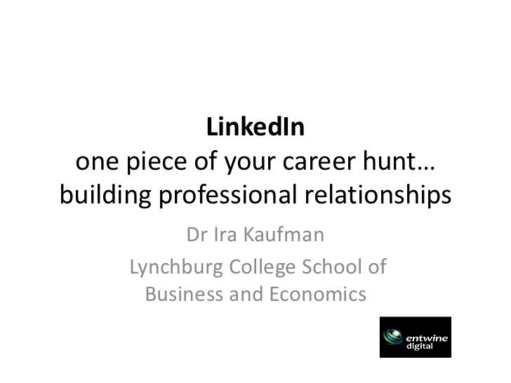 LinkedIn one piece of your career hunt…building professional relationships            Dr Ira Kaufman      Lynchburg Colleg...