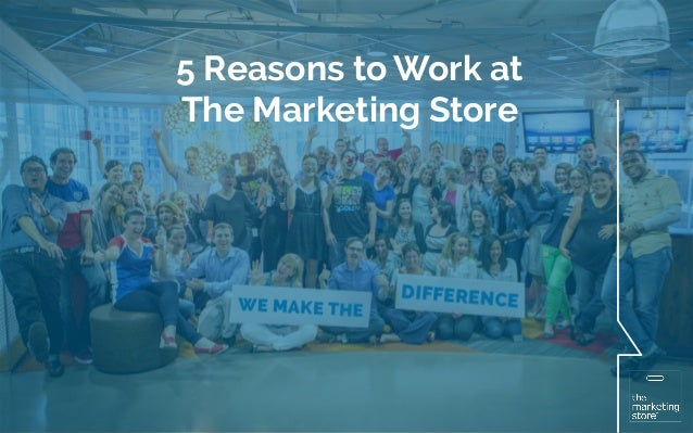 5 Reasons to Work at  The Marketing Store  5 Reasons to Work at  The Marketing Store