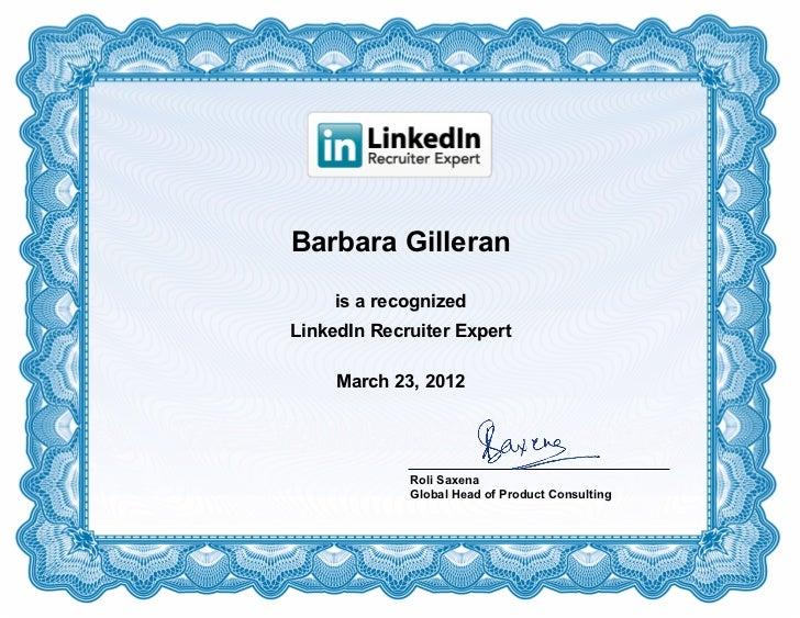 Barbara Gilleran     is a recognizedLinkedIn Recruiter Expert     March 23, 2012             Roli Saxena             Globa...