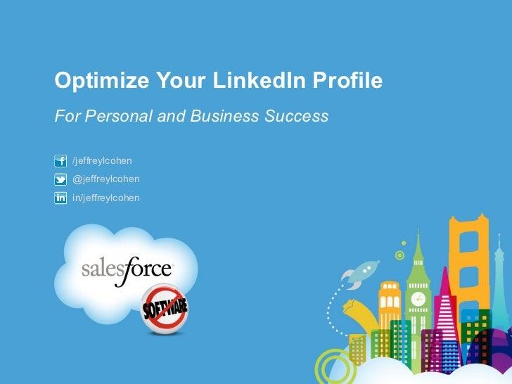 Optimize Your LinkedIn ProfileFor Personal and Business Success  /jeffreylcohen  @jeffreylcohen  in/jeffreylcohen