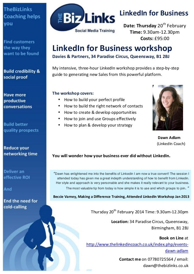 LinkedIn  for  Business   Date:  Thursday  20th  February   Time:  9.30am-‐12.30pm   Costs:  £95:00 ...