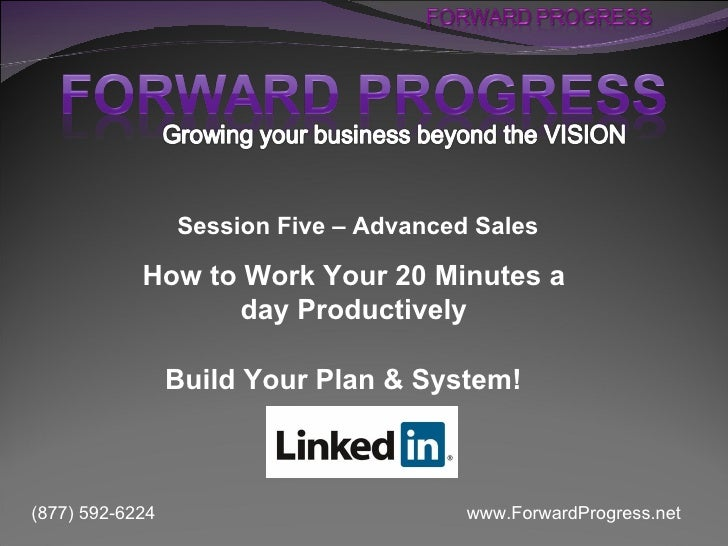 Session Five – Advanced Sales            How to Work Your 20 Minutes a                   day Productively                 ...