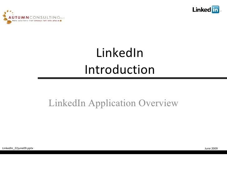 LinkedIn Application Overview LinkedIn Introduction LinkedIn_22june09.pptx June 2009