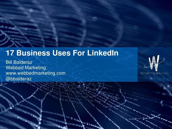 17 Business Uses For LinkedIn<br />Bill Balderaz<br />Webbed Marketing<br />www.webbedmarketing.com<br />@bbalderaz<br />