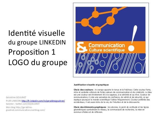 Iden%té  visuelle     du  groupe  LINKEDIN    Proposi%on  1   LOGO  du  groupe    &  Communication C...