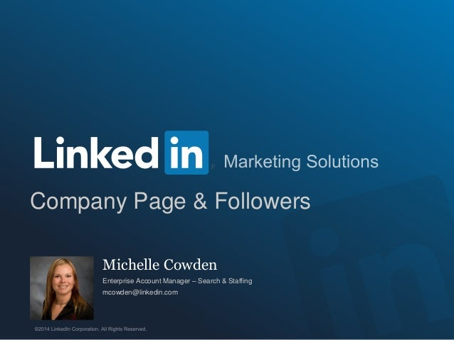 Michelle Cowden Enterprise Account Manager – Search & Staffing mcowden@linkedin.com Company Page & Followers