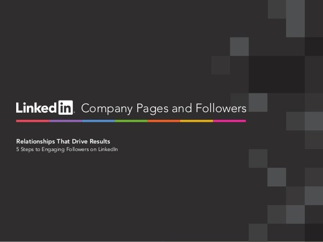 Company Pages and Followers Relationships That Drive Results 5 Steps to Engaging Followers on LinkedIn  linkedin.com/compa...
