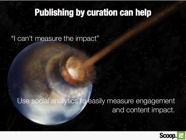 """Publishing by curation can help """"I can't measure the impact""""  Use social analytics to easily measure engagement and conten..."""