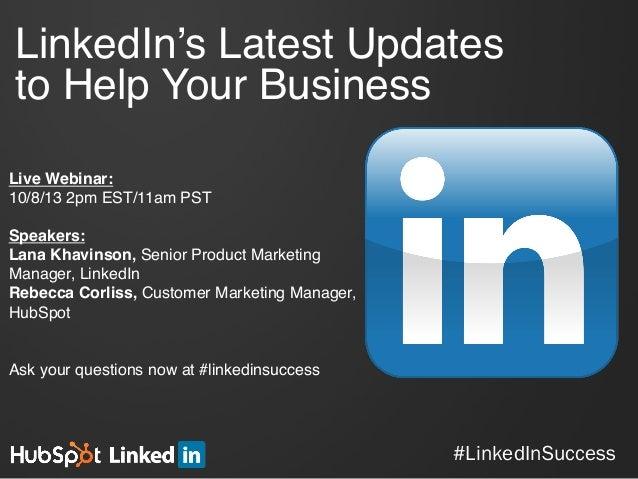 #LinkedInSuccess LinkedIn's Latest Updates to Help Your Business! Live Webinar:! 10/8/13 2pm EST/11am PST! ! Speakers:! La...