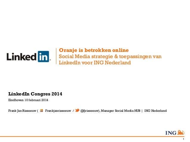 Oranje is betrokken online Social Media strategie & toepassingen van LinkedIn voor ING Nederland  LinkedIn Congres 2014 Ei...