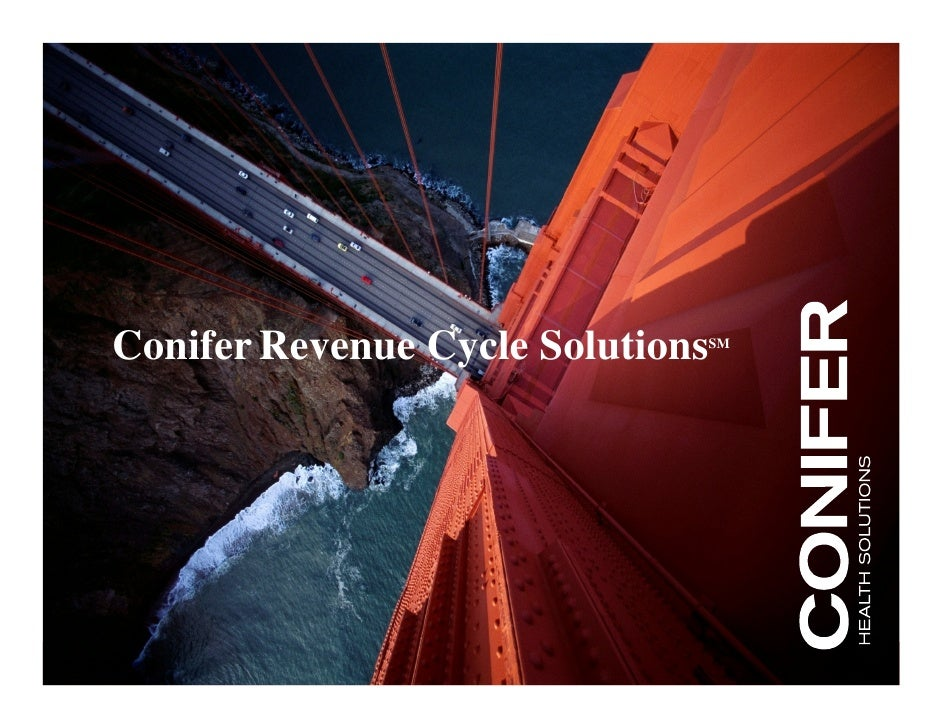 Conifer Revenue Cycle Solutions                                   SM     © Copyright 2009 Conifer Health Solutions, Inc. A...