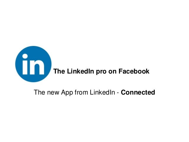 The LinkedIn pro on Facebook The new App from LinkedIn - Connected