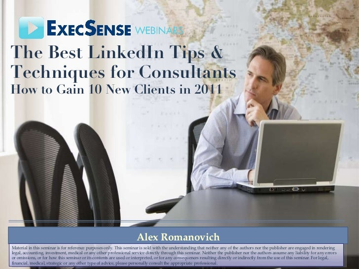 The Best LinkedIn Tips & Techniques for Consultants   How to Gain 10 New Clients in 2011 Alex Romanovich Material in this ...