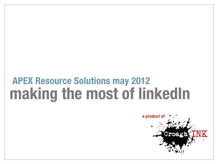 APEX Resource Solutions may 2012making the most of linkedIn                              a product of