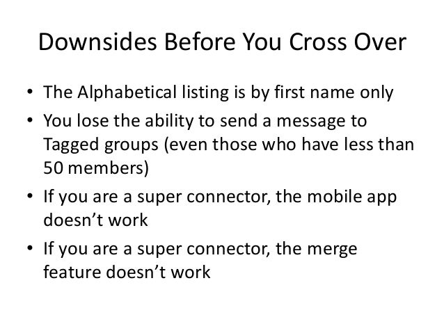 Downsides Before You Cross Over• The Alphabetical listing is by first name only• You lose the ability to send a message to...