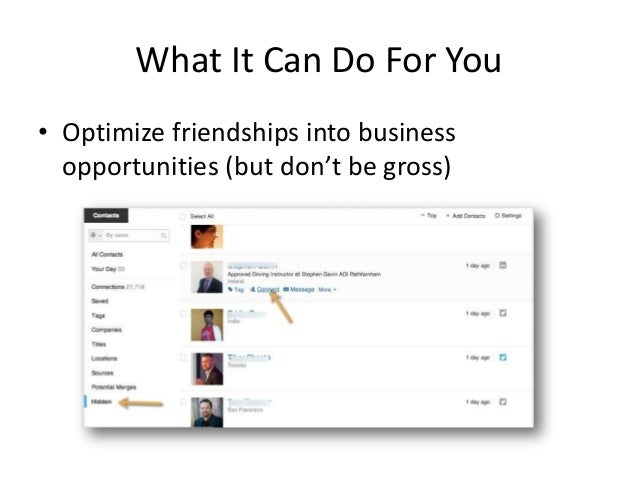 What It Can Do For You• Optimize friendships into businessopportunities (but don't be gross)